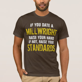 If you  date a MILLWRIGHT raise your hand T-Shirt