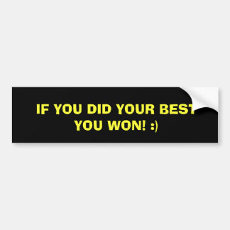 IF YOU DID YOUR BEST YOU WON! :) BUMPER STICKER