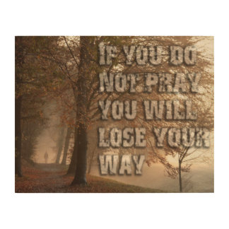 if you do not pray you will lose your way... wood canvases