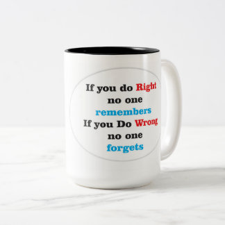 If you do Right No one Remembers If you do Wrong n Two-Tone Coffee Mug