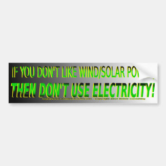 If you don t like wind solar don t use electricity bumper sticker