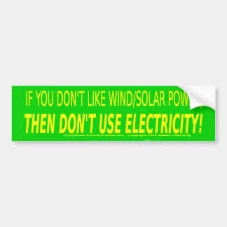 If you don t like wind solar don t use electricity bumper stickers