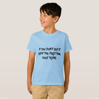 IF YOU DON'T GET IT RIGHT T-Shirt