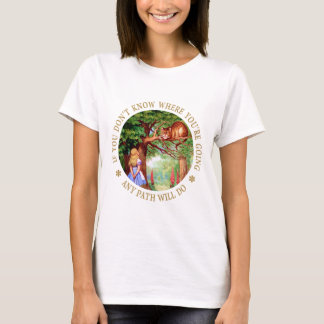 If you don't know where you're going, any path T-Shirt
