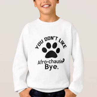 If You Don't Like Afro-chausie Cat ? Bye Sweatshirt
