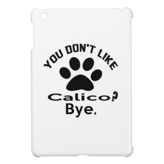 If You Don't Like Calico Cat Bye iPad Mini Covers