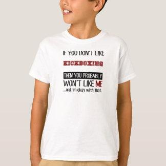 If You Don't Like Kickboxing Cool T-Shirt