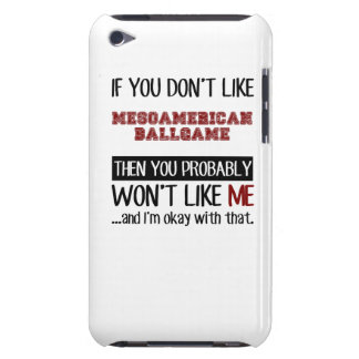 If You Don't Like Mesoamerican Ballgame Cool Barely There iPod Cases