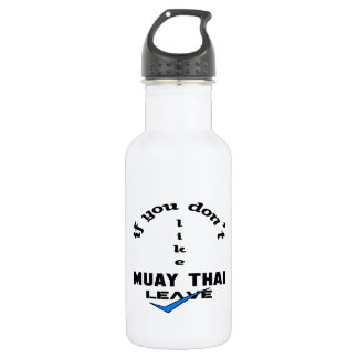 If you don't like Muay Thai Leave 532 Ml Water Bottle