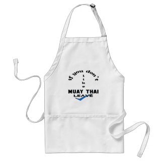 If you don't like Muay Thai Leave Standard Apron