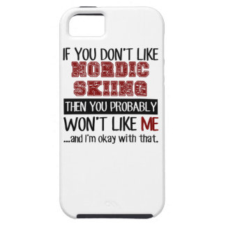 If You Don't Like Nordic Skiing Cool iPhone 5 Case
