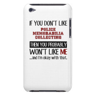 If You Don't Like Police Memorabilia Collecting iPod Touch Cover
