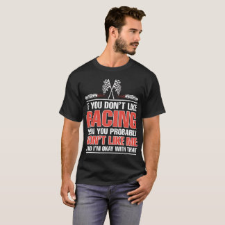 If You Dont Like Racing Then You Probably Wont Lik T-Shirt