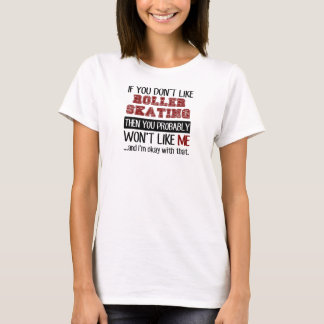 If You Don't Like Roller Skating Cool T-Shirt