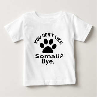 If You Don't Like Somali Cat ? Bye Baby T-Shirt