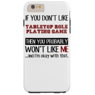 If You Don't Like Tabletop Role Playing Game Cool Tough iPhone 6 Plus Case