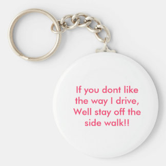 If you dont like the way I drive, Well stay off... Key Ring