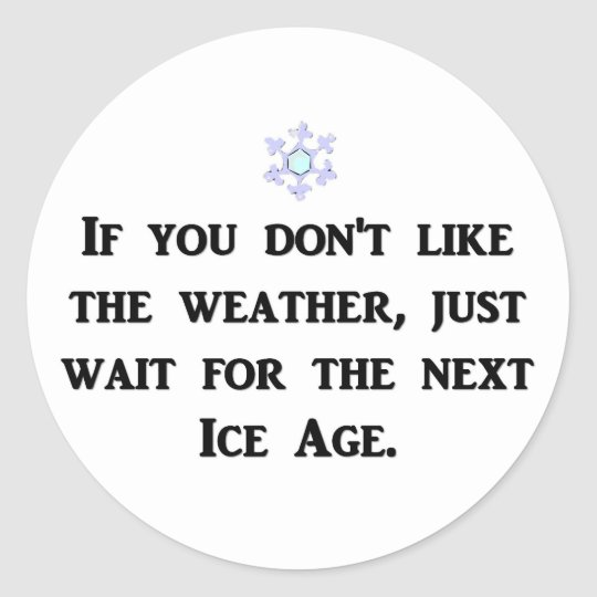 if-you-dont-like-the-weather-just-wait-for-the classic round sticker