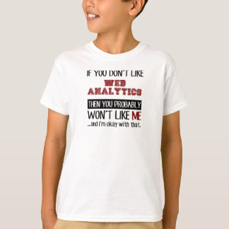 If You Don't Like Web Analytics Cool T-Shirt