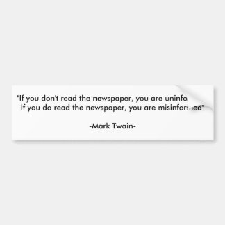 """If you don't read the newspaper, you are uninf... Bumper Sticker"