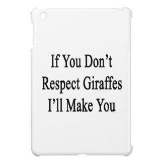 If You Don't Respect Giraffes I'll Make You iPad Mini Cases
