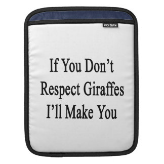 If You Don't Respect Giraffes I'll Make You Sleeve For iPads