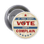 If you don't vote don't Complain Pins