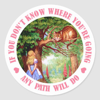 IF YOU DON'T WHERE YOU'RE GOING,  ANY PATH WILL DO ROUND STICKER