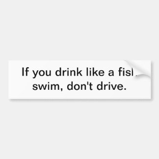 If you drink like a fish - bumper sticker