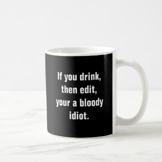 """If you drink, then edit, your a bloody idiot."" Basic White Mug"