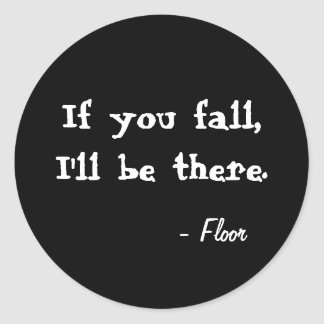 If you fall, I'll be there. Black round sticker