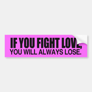 IF YOU FIGHT LOVE YOU WILL ALWAYS LOSE -.png Bumper Sticker