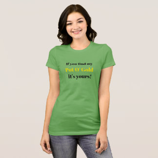 If You Find My Pot O' Gold It's Yours! St Patricks T-Shirt