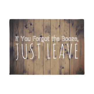 If You Forgot the Booze Just Leave Funny Rustic Doormat