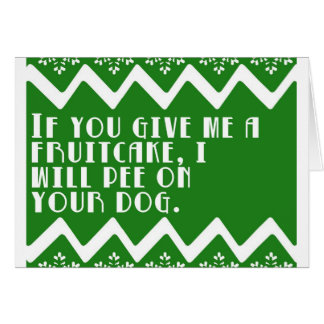 If you give me a Fruitcake... funny design Card