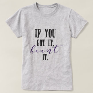 If You Got It Haunt It Halloween T-Shirt