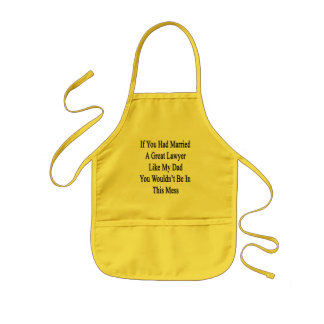 If You Had Married A Great Lawyer Like My Dad You Kids Apron
