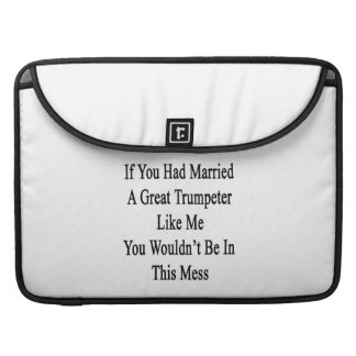 If You Had Married A Great Trumpeter Like Me You W MacBook Pro Sleeve