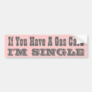 If you have a Gas Card I m Single Bumper Sticker