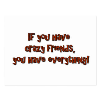 If you have crazy friends, you have everything! postcard