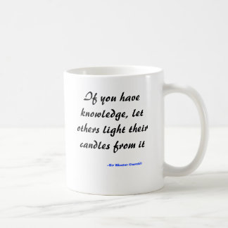 If you have knowledge, let others light their c... coffee mug