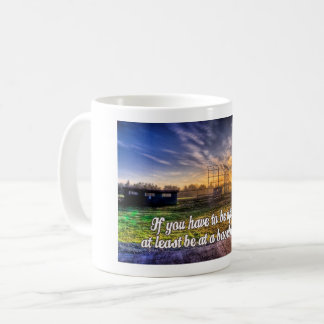 If you have to be up early coffee mug