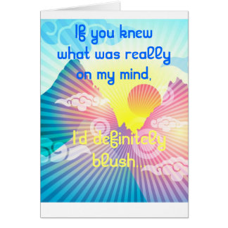 If you knew what was really on my mind greeting ca greeting card