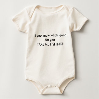 If you know whats good for youTAKE ME FISHING! Baby Bodysuit