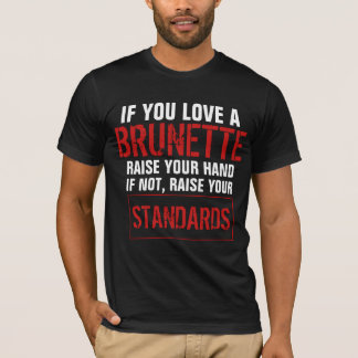 If you love a Brunette raise your hand T-Shirt