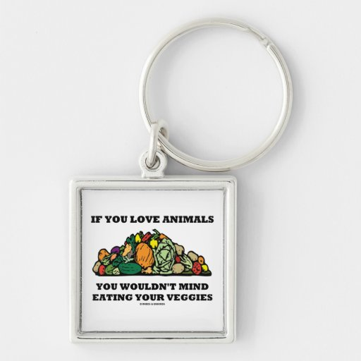 If You Love Animals You Wouldn't Mind Eating Your Keychain