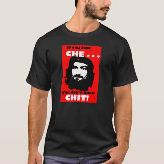 IF YOU LOVE CHE . . . YOU DON'T KNOW CHIT! T-Shirt