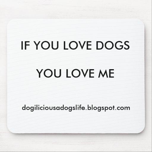 IF YOU LOVE DOGSYOU LOVE ME, dogiliciousadogsli... Mouse Mat