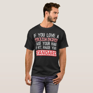 If You Love Petroleum Engineer Raise Hand Standard T-Shirt