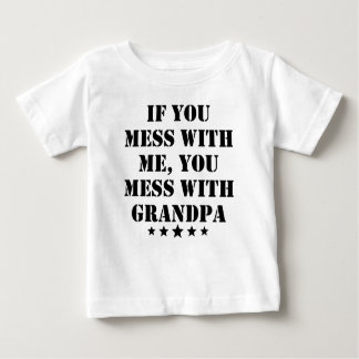 If You Mess With Me You Mess With Grandpa Baby T-Shirt